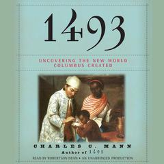 1493: Uncovering the New World Columbus Created Audiobook, by Charles C. Mann