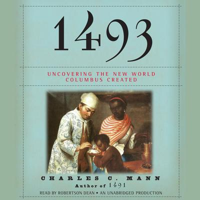 1493: Uncovering the New World Columbus Created Audiobook, by