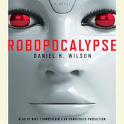 Robopocalypse: A Novel Audiobook, by Daniel H. Wilson