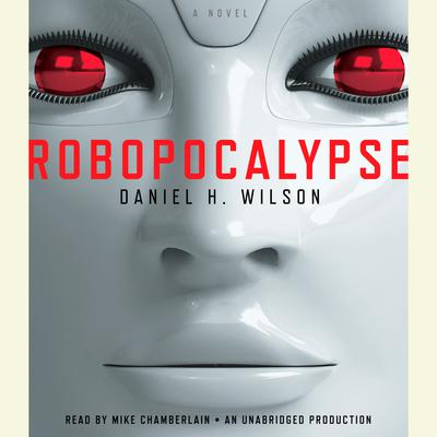 Robopocalypse: A Novel Audiobook, by Daniel H. Wilson