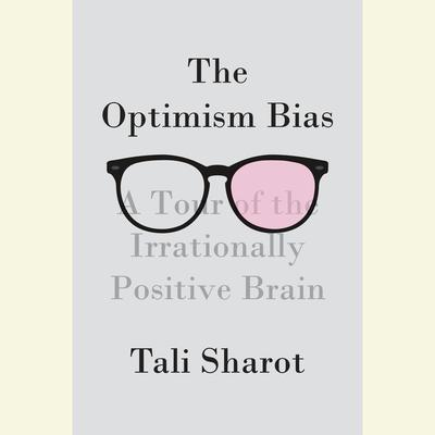 The Optimism Bias: A Tour of the Irrationally Positive Brain Audiobook, by Tali Sharot