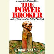 The Power Broker, Vol. 1: Robert Moses and the Fall of New York, by Robert A. Caro