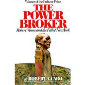The Power Broker: Robert Moses and the Fall of New York, by Robert A. Caro