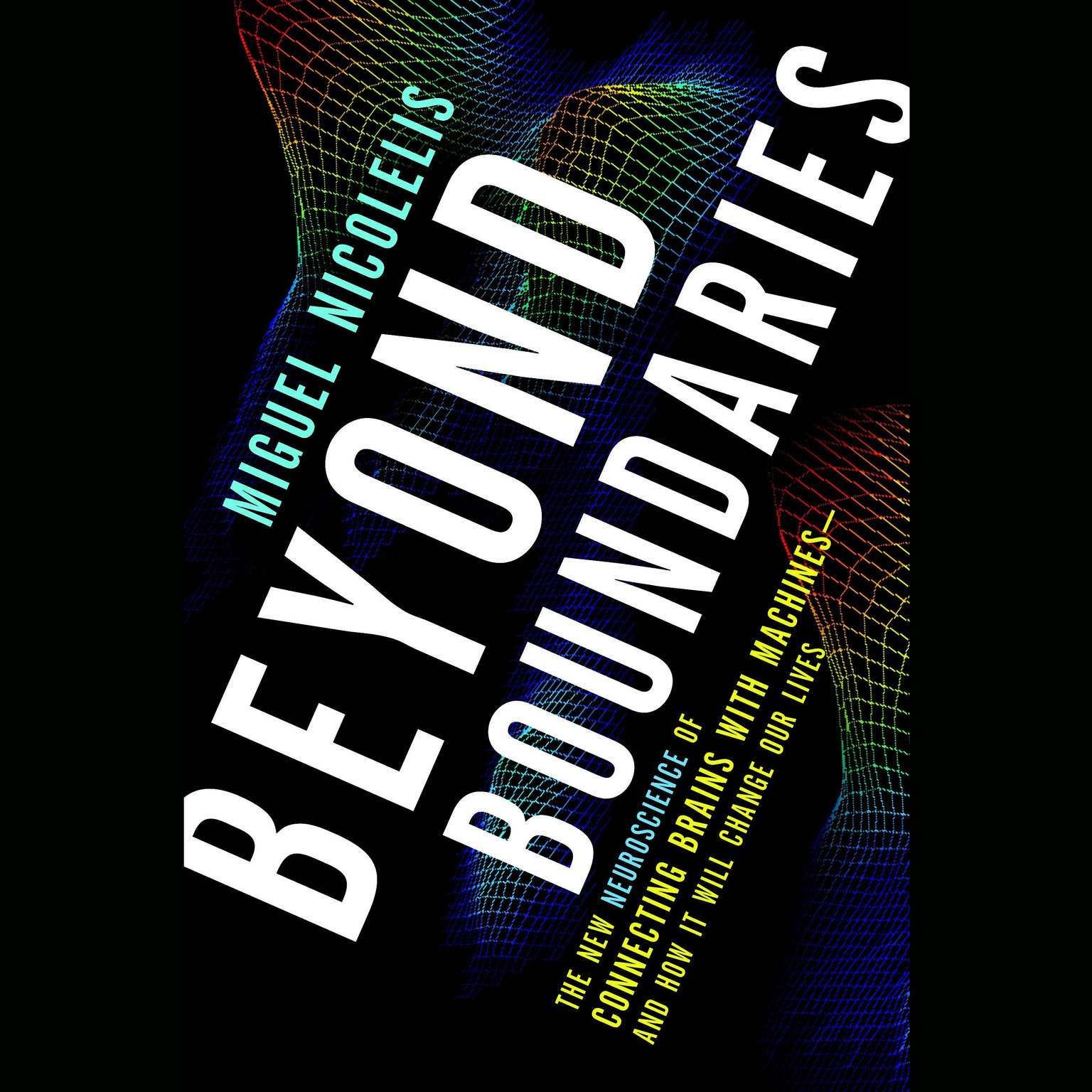 Printable Beyond Boundaries: The New Neuroscience of Connecting Brains with Machines---and How It Will Change Our Lives Audiobook Cover Art