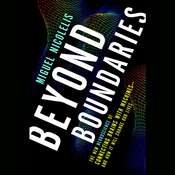Beyond Boundaries: The New Neuroscience of Connecting Brains with Machines---and How It Will Change Our Lives, by Miguel Nicolelis