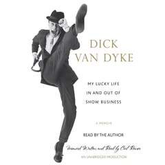 My Lucky Life In and Out of Show Business: A Memoir Audiobook, by Dick Van Dyke