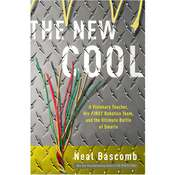 The New Cool: A Visionary Teacher, His FIRST Robotics Team, and the Ultimate Battle of Smarts, by Neal Bascomb
