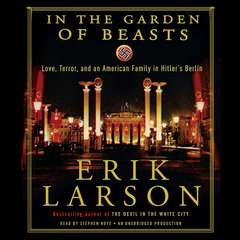 In the Garden of Beasts: Love, Terror, and an American Family in Hitlers Berlin Audiobook, by Erik Larson