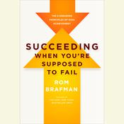 Succeeding When You're Supposed to Fail: The 6 Enduring Principles of High Achievement, by Rom Brafman