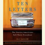 Ten Letters: The Stories Americans Tell Their President, by Eli Saslow