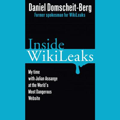 Inside WikiLeaks: My Time with Julian Assange at the Worlds Most Dangerous Website Audiobook, by Daniel Domscheit-Berg