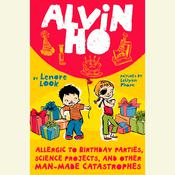 Alvin Ho: Allergic to Birthday Parties, Science Projects, and Other Man-made Catastrophes Audiobook, by Lenore Look