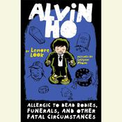 Alvin Ho: Allergic to Dead Bodies, Funerals, and Other Fatal Circumstances Audiobook, by Lenore Look