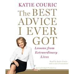 The Best Advice I Ever Got: Lessons from Extraordinary Lives Audiobook, by Katie Couric