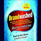 Brandwashed: Tricks Companies Use to Manipulate Our Minds and Persuade Us to Buy, by Martin Lindstrom