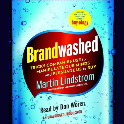 Brandwashed: Tricks Companies Use to Manipulate Our Minds and Persuade Us to Buy Audiobook, by