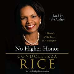 No Higher Honor: A Memoir of My Years in Washington Audiobook, by Condoleezza Rice