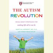 The Autism Revolution: Whole-Body Strategies for Making Life All It Can Be, by Martha Herbert, Martha Herbert, Karen Weintraub