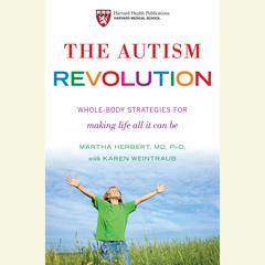 The Autism Revolution: Whole-Body Strategies for Making Life All It Can Be Audiobook, by Karen Weintraub, Martha Herbert