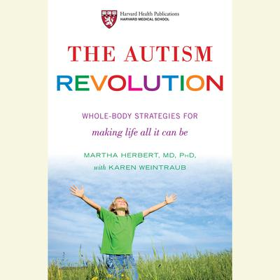 The Autism Revolution: Whole-Body Strategies for Making Life All It Can Be Audiobook, by Martha Herbert