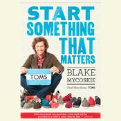 Start Something That Matters Audiobook, by Blake Mycoskie
