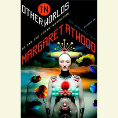 In Other Worlds: SF and the Human Imagination Audiobook, by Margaret Atwood