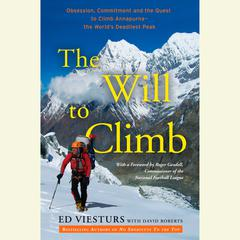 The Will to Climb: Obsession and Commitment and the Quest to Climb Annapurna--the Worlds Deadliest Peak Audiobook, by David Roberts, Ed Viesturs