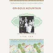On Gold Mountain: The One-Hundred-Year Odyssey of My Chinese-American Family Audiobook, by Lisa See
