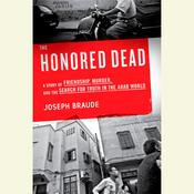 The Honored Dead: A Story of Friendship, Murder, and the Search for Truth in the Arab World Audiobook, by Joseph Braude