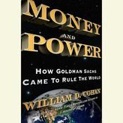 Money and Power: How Goldman Sachs Came to Rule the World, by William D. Cohan