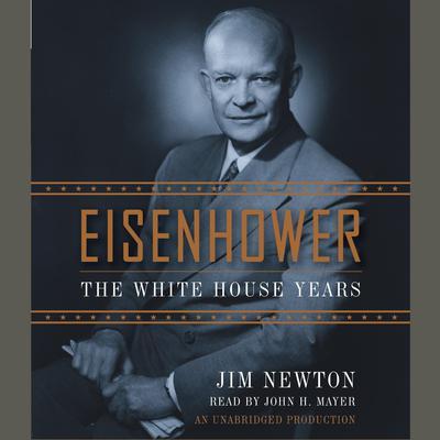 Eisenhower: The White House Years Audiobook, by Jim Newton