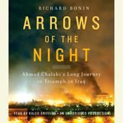 Arrows of the Night: Ahmad Chalabi and the Selling of the Iraq War Audiobook, by Richard Bonin