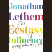 The Ecstasy of Influence: Nonfictions, Etc. Audiobook, by Jonathan Lethem