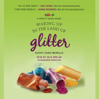 Waking Up in the Land of Glitter: A Crafty Chica Novel Audiobook, by Kathy Cano-Murillo
