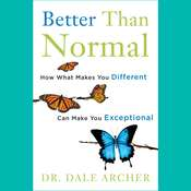 Better Than Normal: How What Makes You Different Can Make You Exceptional Audiobook, by Dale Archer, MD Dale Archer