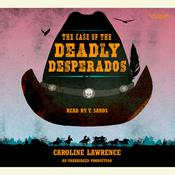 The Case of the Deadly Desperados: Western Mysteries, Book One Audiobook, by Caroline Lawrence