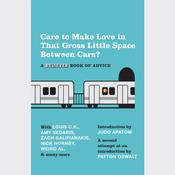 Care To Make Love In That Gross Little Space Between Cars?: A Believer Book of Advice, by The Believer, various authors
