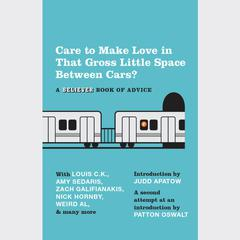Care To Make Love In That Gross Little Space Between Cars?: A Believer Book of Advice Audiobook, by The Believer, various authors