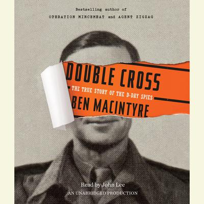 Double Cross: The True Story of the D-Day Spies Audiobook, by