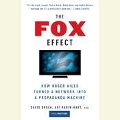 The Fox Effect: How Roger Ailes Turned a Network into a Propaganda Machine Audiobook, by David Brock, Ari Rabin-Havt, Media Matters for America