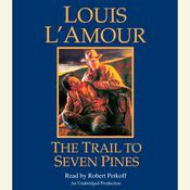 The Trail to Seven Pines Audiobook, by Louis L'Amour