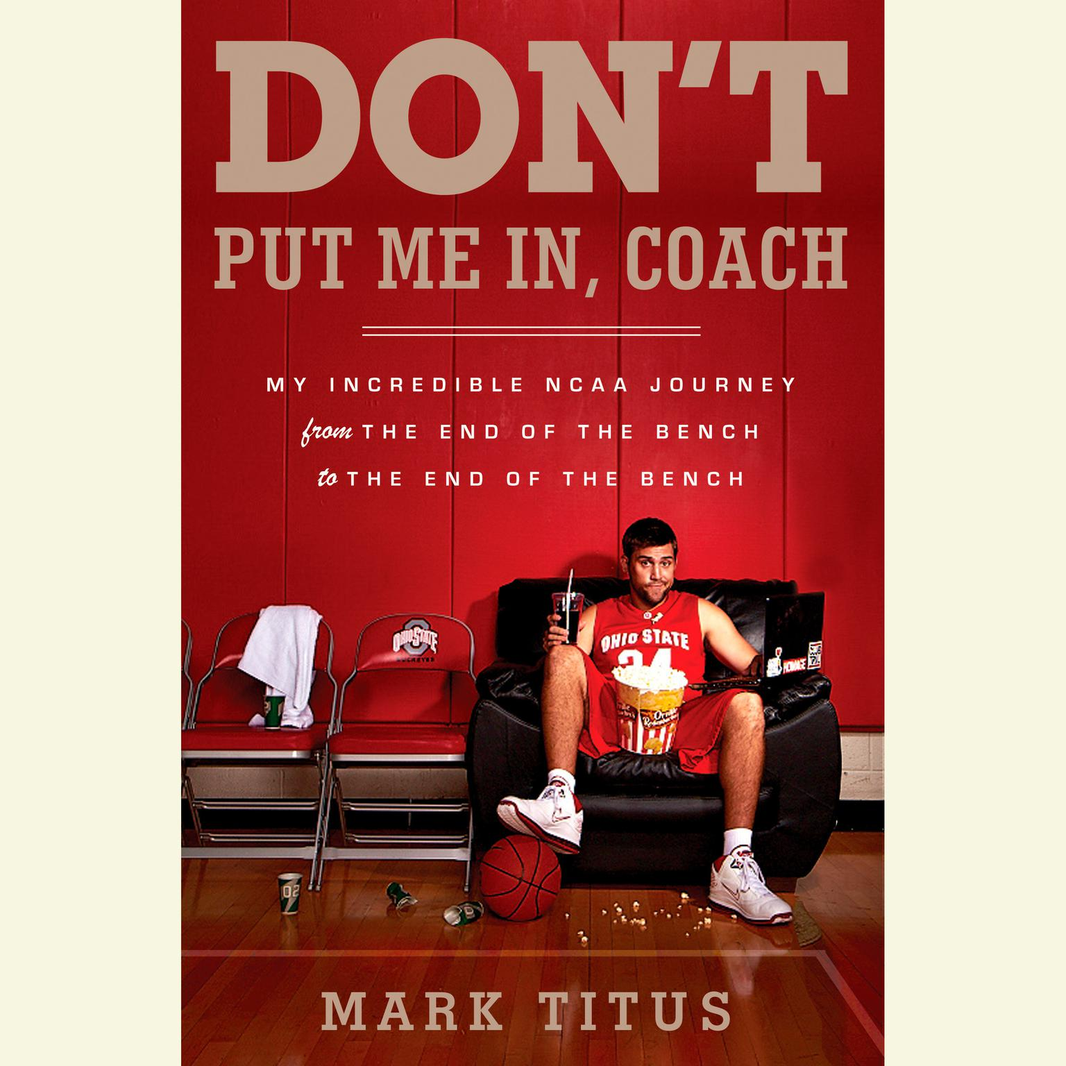 Printable Don't Put Me In, Coach: My Incredible NCAA Journey from the End of the Bench to the End of the Bench Audiobook Cover Art