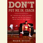 Don't Put Me In, Coach: My Incredible NCAA Journey from the End of the Bench to the End of the Bench Audiobook, by Mark Titus