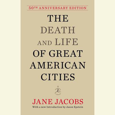 The Death and Life of Great American Cities: 50th Anniversary Edition Audiobook, by Jane Jacobs