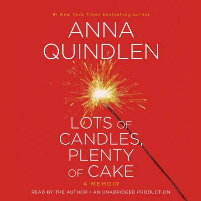 Lots of Candles, Plenty of Cake: A Memoir of a Womans Life Audiobook, by Anna Quindlen