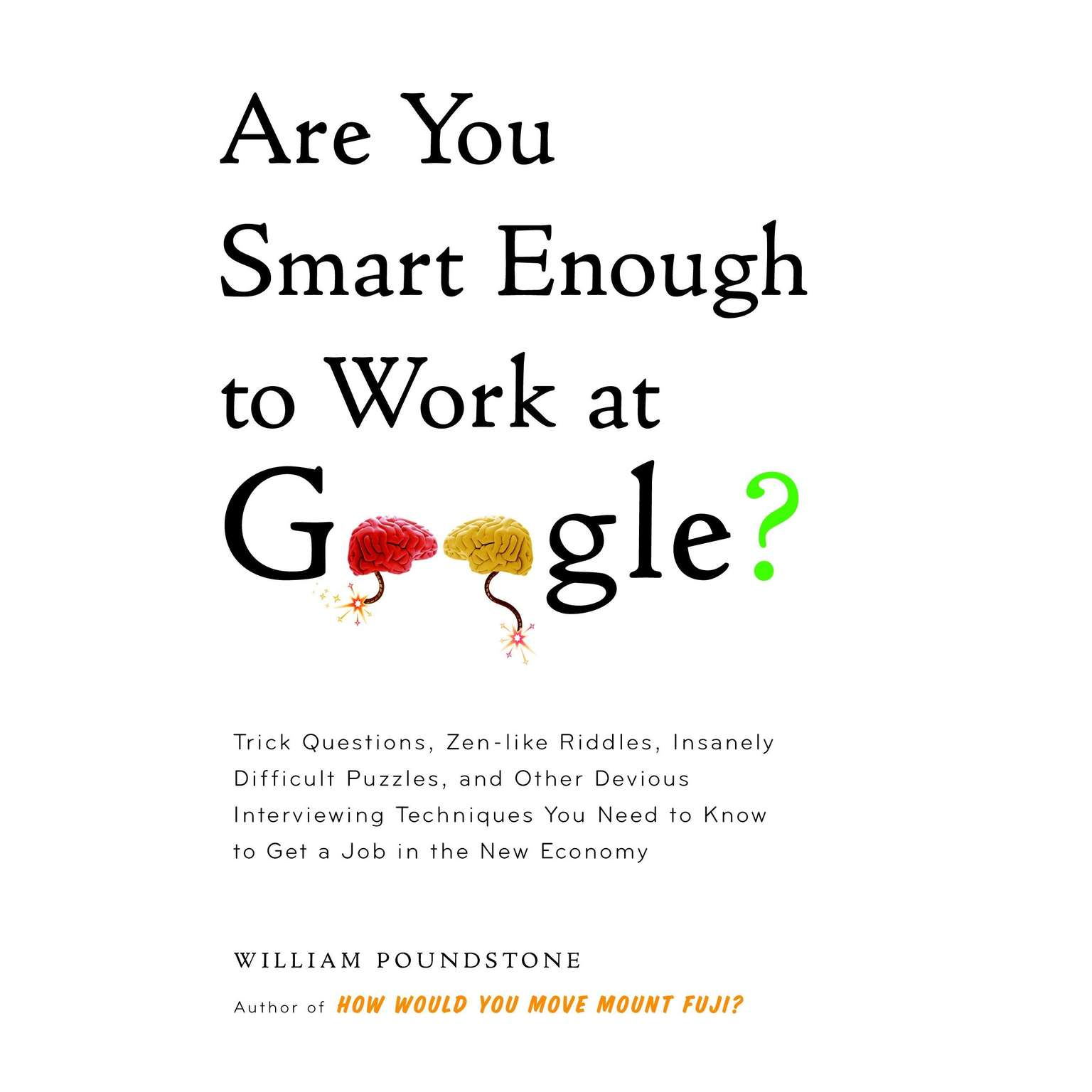 Printable Are You Smart Enough to Work at Google?: Trick Questions, Zen-like Riddles, Insanely Difficult Puzzles, and Other Devious Interviewing Techniques You Need to Know to Get a Job in the New Economy Audiobook Cover Art