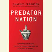 Predator Nation: Corporate Criminals, Political Corruption, and the Hijacking of America, by Charles H. Ferguson