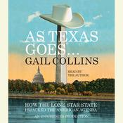 As Texas Goes...: How the Lone Star State Hijacked the American Agenda Audiobook, by Gail Collins