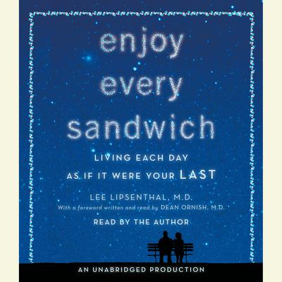 Enjoy Every Sandwich: Living Each Day as If It Were Your Last Audiobook, by Lee Lipsenthal