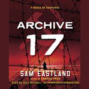 Archive 17: A Novel of Suspense Audiobook, by Paul Watkins, Sam Eastland